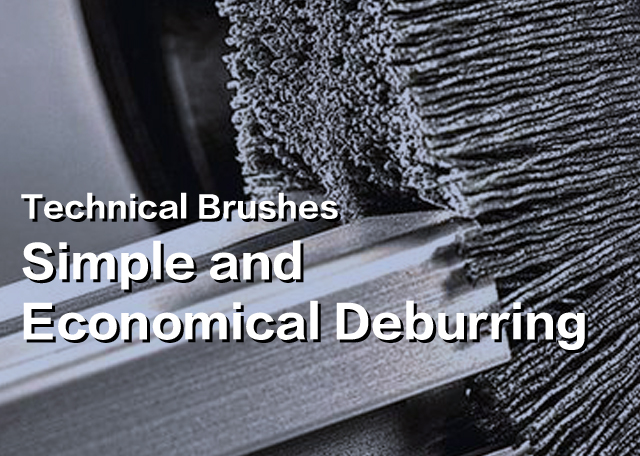 Technical Brushes Simple and Economical Deburring